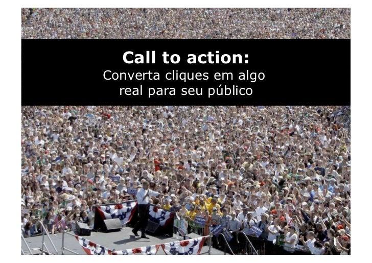 Call to action: Converta cliques em algo   real para seu público
