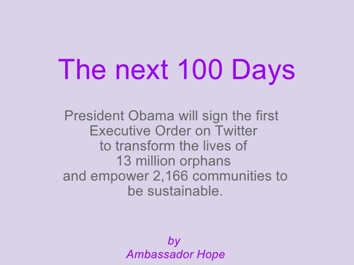 The next 100 Days President Obama will sign the first     Executive Order on Twitter      to transform the lives of       ...