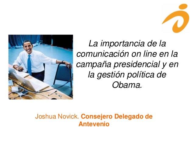 La importancia de la comunicación on line en la campaña presidencial y en la gestión política de Obama. Joshua Novick. Con...