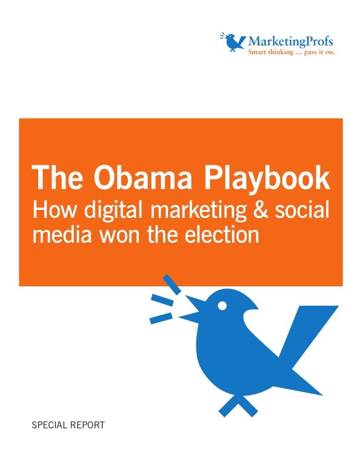 The Obama PlaybookHow digital marketing & socialmedia won the electionSPECIAL REPORT