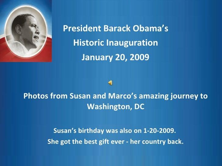 President Barack Obama's Historic Inauguration January 20, 2009 Photos from Susan and Marco's amazing journey to Washingto...
