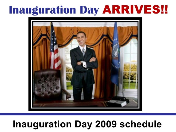 Inauguration Day  ARRIVES!! Inauguration Day 2009 schedule