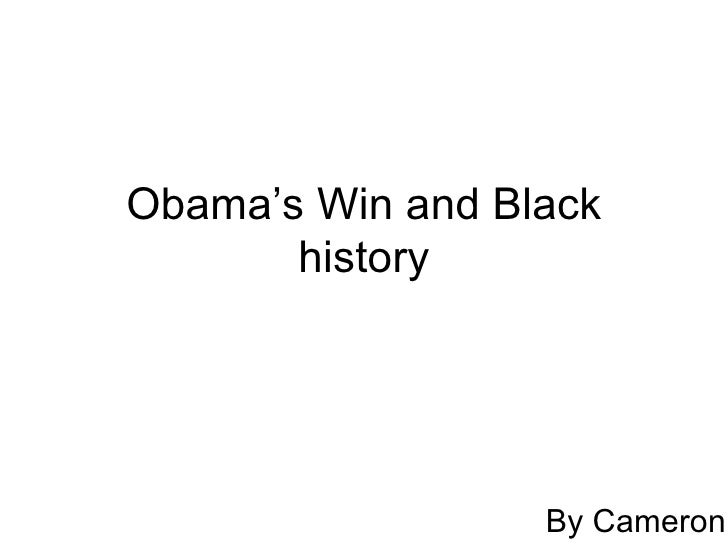 Obama's Win and Black history By Cameron
