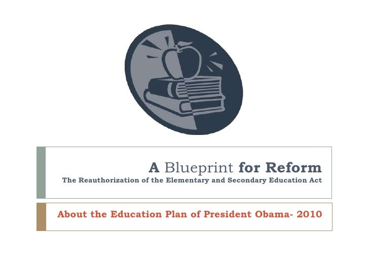 A Blueprint for ReformThe Reauthorization of the Elementary and Secondary Education Act<br />About the Education Plan of P...