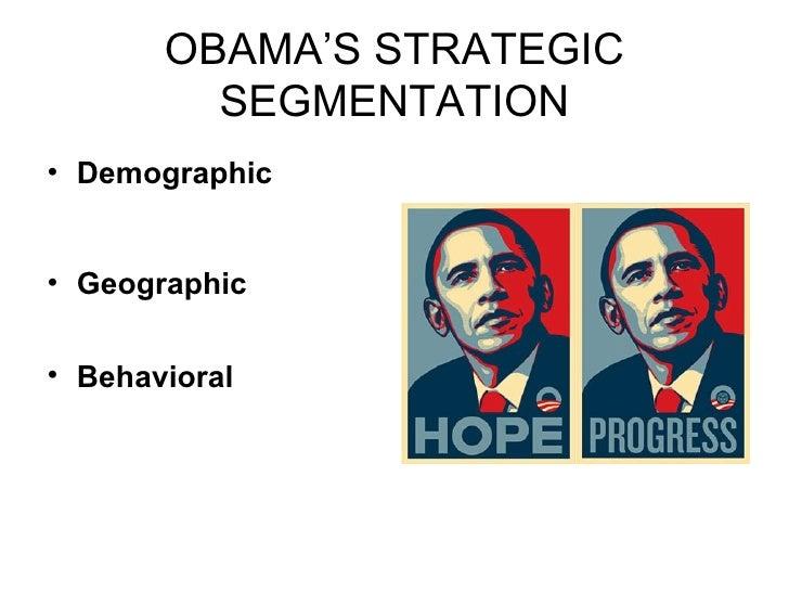 OBAMA'S STRATEGIC SEGMENTATION <ul><li>Demographic </li></ul><ul><li>Geographic </li></ul><ul><li>Behavioral </li></ul>