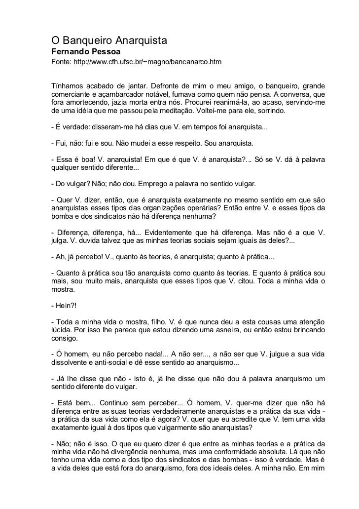 O Banqueiro AnarquistaFernando PessoaFonte: http://www.cfh.ufsc.br/~magno/bancanarco.htmTínhamos acabado de jantar. Defron...