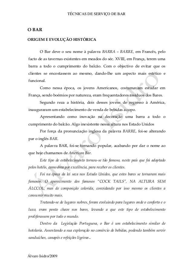 TÉCNICAS DE SERVIÇO DE BAR Álvaro Isidro/2009 O BAR ORIGEM E EVOLUÇÃO HISTÓRICA O Bar deve o seu nome à palavra BARRA – BA...