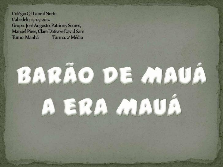 Irineu Evangelista de Sousa(Barão de Mauá), foi umcomerciante,         banqueiro,industrial brasileiro. Recebeutal titulo ...