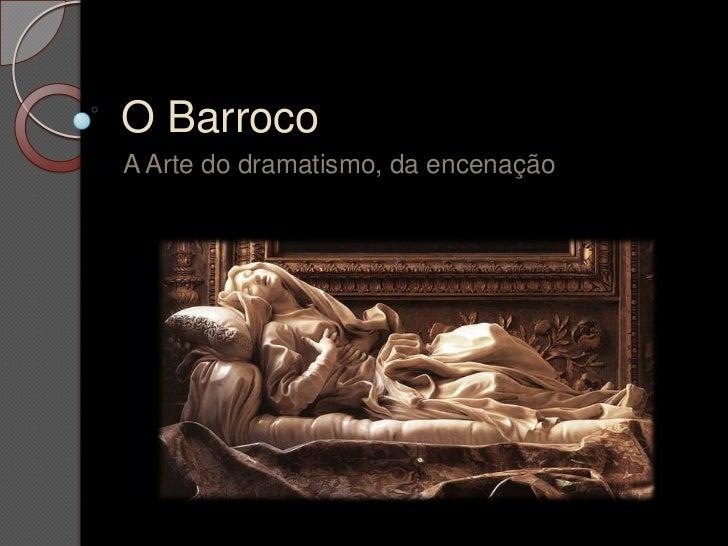 O BarrocoA Arte do dramatismo, da encenação