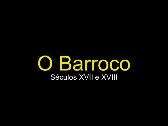 O BarrocoSéculos XVII e XVIII