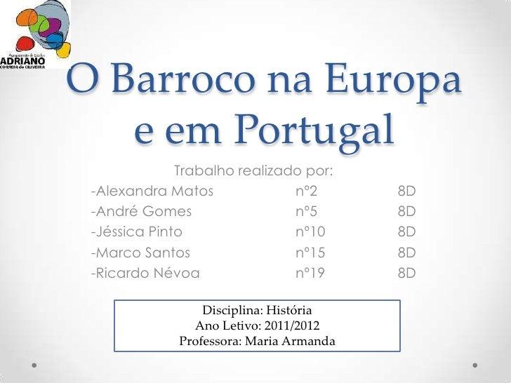 O Barroco na Europa   e em Portugal              Trabalho realizado por: -Alexandra Matos              nº2        8D -Andr...