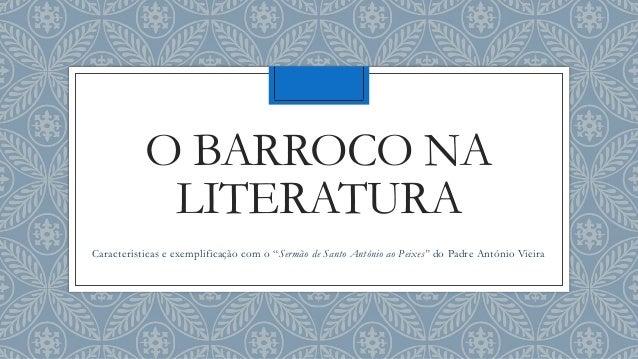 """O BARROCO NA LITERATURA Características e exemplificação com o """"Sermão de Santo António ao Peixes"""" do Padre António Vieira"""