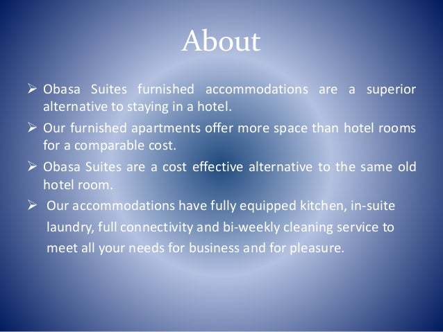 About  Obasa Suites furnished accommodations are a superior alternative to staying in a hotel.  Our furnished apartments...