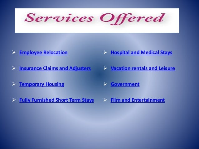 Services Offered  Employee Relocation  Insurance Claims and Adjusters  Temporary Housing  Fully Furnished Short Term S...