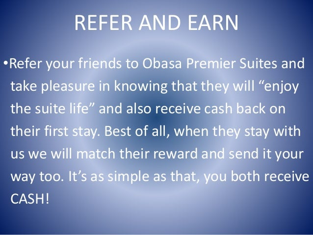 """REFER AND EARN •Refer your friends to Obasa Premier Suites and take pleasure in knowing that they will """"enjoy the suite li..."""