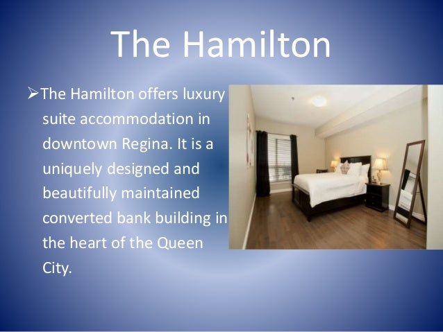 The Hamilton The Hamilton offers luxury suite accommodation in downtown Regina. It is a uniquely designed and beautifully...