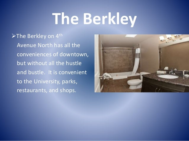 The Berkley The Berkley on 4th Avenue North has all the conveniences of downtown, but without all the hustle and bustle. ...
