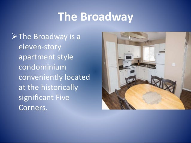 The Broadway The Broadway is a eleven-story apartment style condominium conveniently located at the historically signific...