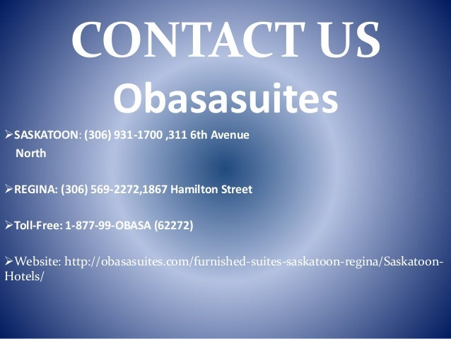 CONTACT US Obasasuites SASKATOON: (306) 931-1700 ,311 6th Avenue North REGINA: (306) 569-2272,1867 Hamilton Street Toll...