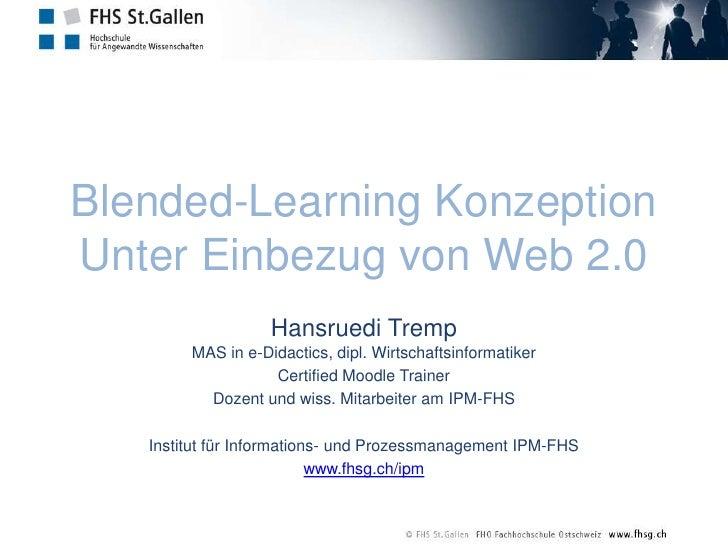 Blended-Learning KonzeptionUnter Einbezug von Web 2.0<br />Hansruedi Tremp MAS in e-Didactics, dipl. Wirtschaftsinformatik...