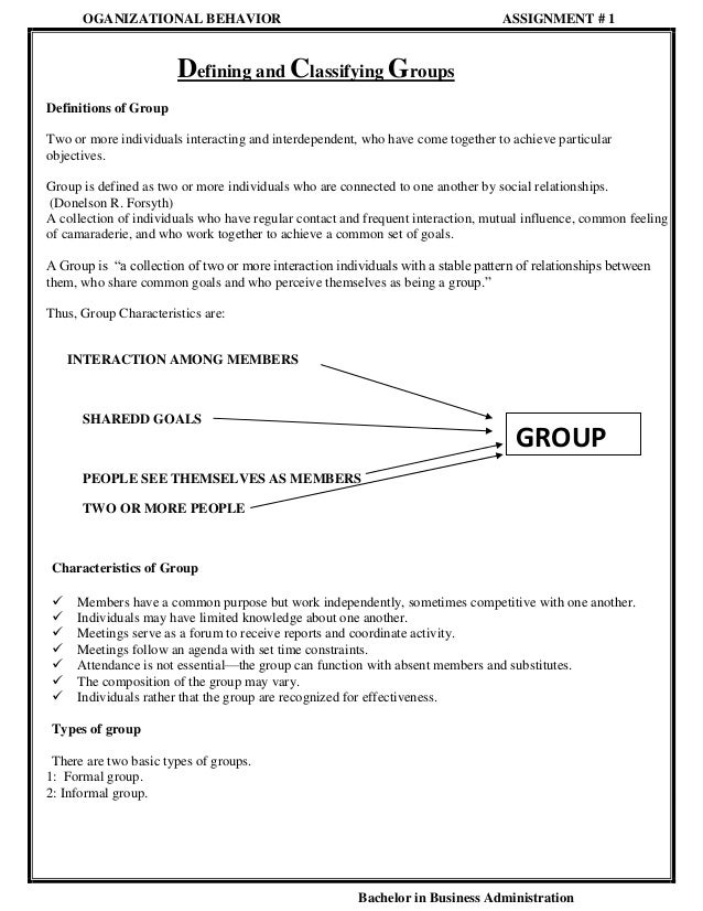 OGANIZATIONAL BEHAVIOR  ASSIGNMENT # 1  Defining and Classifying Groups Definitions of Group Two or more individuals inter...