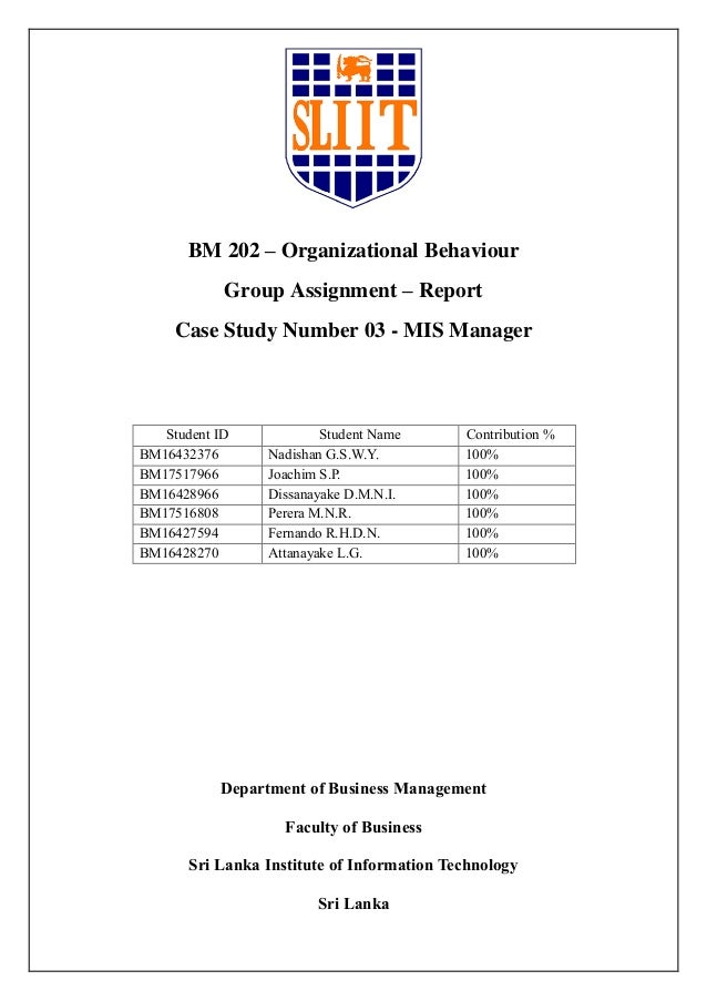 BM 202 – Organizational Behaviour Group Assignment – Report Case Study Number 03 - MIS Manager Student ID Student Name Con...