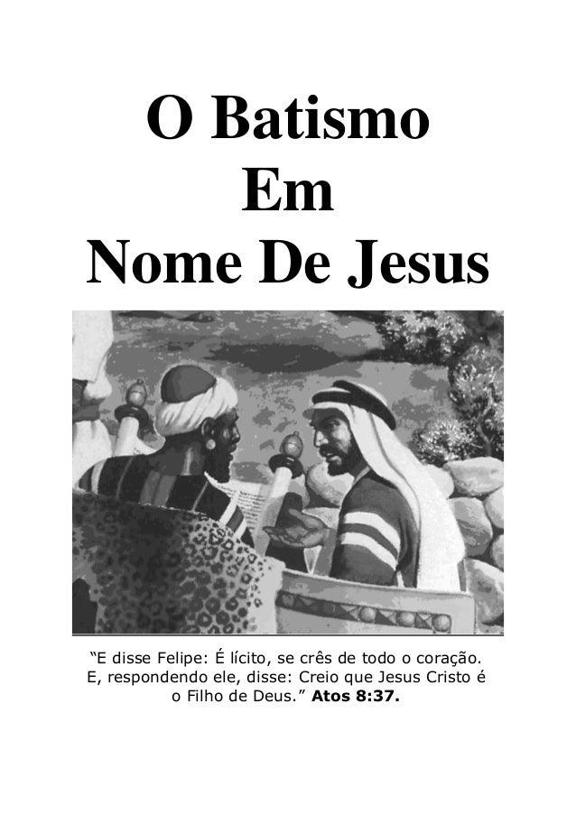 """O Batismo Em Nome De Jesus """"E disse Felipe: É lícito, se crês de todo o coração. E, respondendo ele, disse: Creio que Jesu..."""