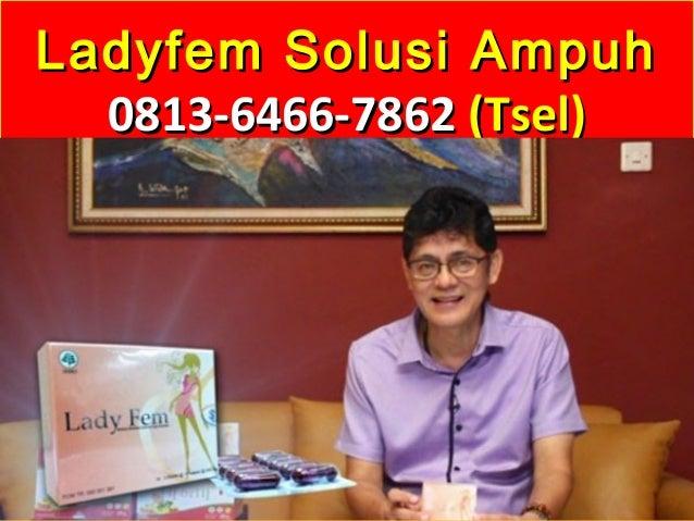 Ladyfem Solusi AmpuhLadyfem Solusi Ampuh 0813-6466-78620813-6466-7862 (Tsel)(Tsel)