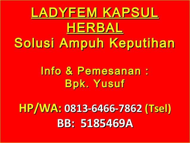 LADYFEM KAPSULLADYFEM KAPSUL HERBALHERBAL Solusi Ampuh KeputihanSolusi Ampuh Keputihan Info & Pemesanan :Info & Pemesanan ...