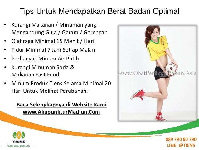 Tips Untuk Mendapatkan Berat Badan Optimal • Kurangi Makanan / Minuman yang Mengandung Gula / Garam / Gorengan • Olahraga ...