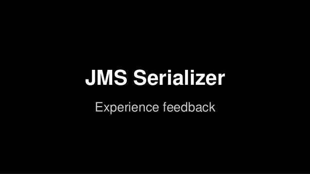 JMS Serializer Experience feedback
