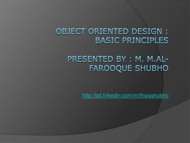 Object Oriented Design : Basic principlesPresented by : M. M.Al-Farooque Shubho<br />http://bd.linkedin.com/in/thisisshubh...