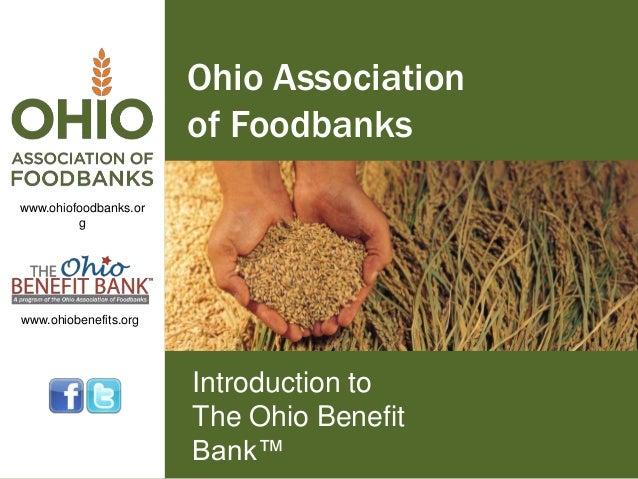 Ohio Association of Foodbanks www.ohiofoodbanks.or g  www.ohiobenefits.org  Introduction to The Ohio Benefit Bank™