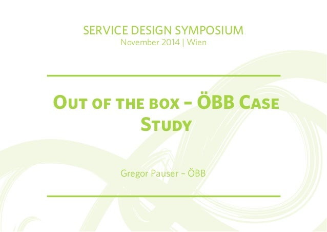 SERVICE DESIGN SYMPOSIUM  November 2014 | Wien  Out of the box – ÖBB Case  Study  Gregor Pauser – ÖBB