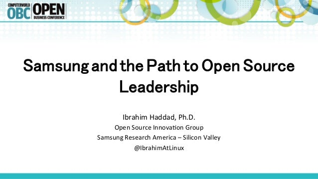 SamsungandthePathtoOpenSource Leadership! Ibrahim  Haddad,  Ph.D.   Open  Source  Innova8on  Group   Samsung...