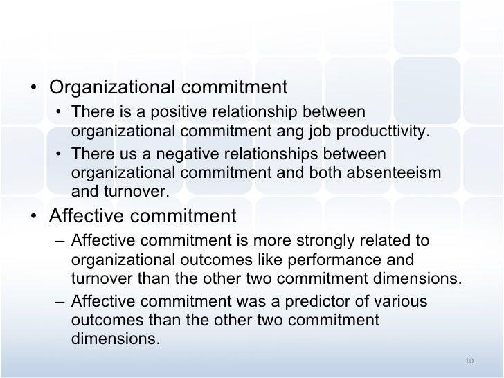 <ul><li>Organizational commitment </li></ul><ul><ul><li>There is a positive relationship between organizational commitment...