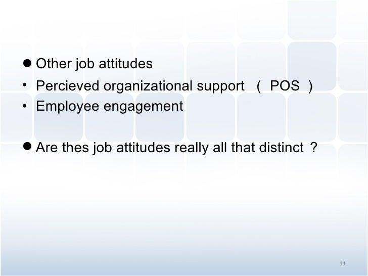 <ul><li>Other job attitudes </li></ul><ul><li>Percieved organizational support  ( POS ) </li></ul><ul><li>Employee engagem...