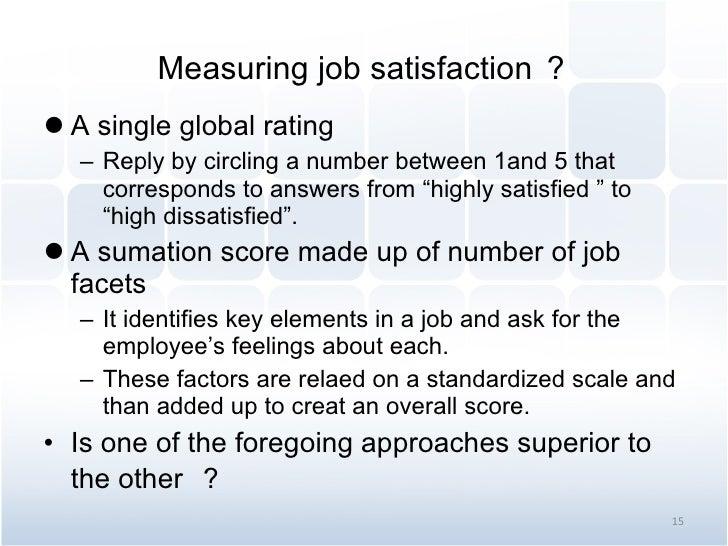Measuring job satisfaction ? <ul><li>A single global rating  </li></ul><ul><ul><li>Reply by circling a number between 1and...