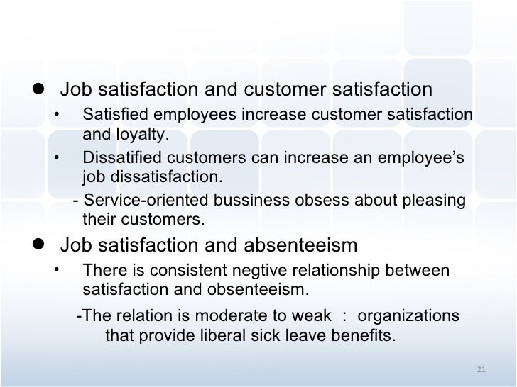 <ul><li>Job satisfaction and customer satisfaction </li></ul><ul><ul><li>Satisfied employees increase customer satisfactio...