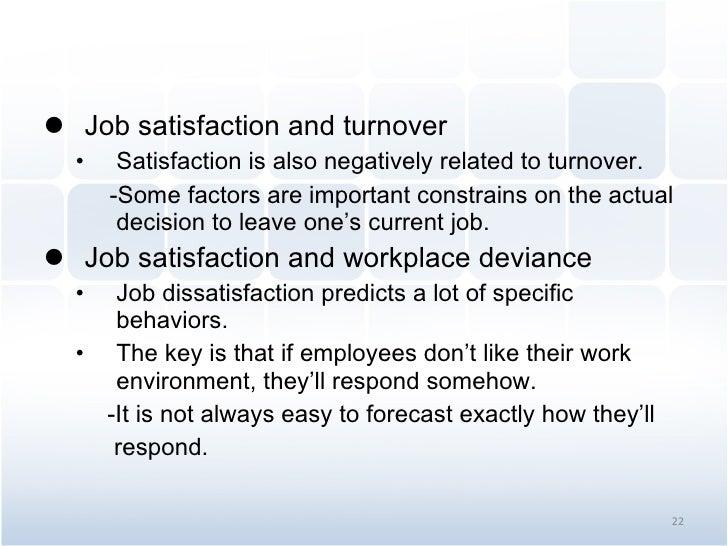 <ul><li>Job satisfaction and turnover </li></ul><ul><ul><li>Satisfaction is also negatively related to turnover. </li></ul...