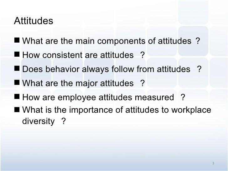 Attitudes <ul><li>What are the main components of attitudes ? </li></ul><ul><li>How consistent are attitudes   ? </li></ul...