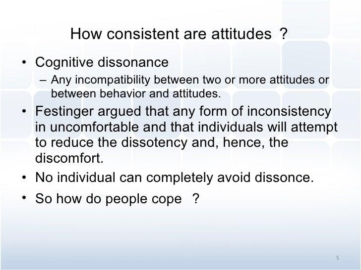 How consistent are attitudes ? <ul><li>Cognitive dissonance </li></ul><ul><ul><li>Any incompatibility between two or more ...