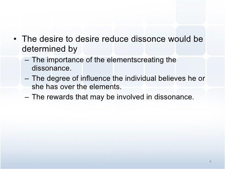 <ul><li>The desire to desire reduce dissonce would be determined by  </li></ul><ul><ul><li>The importance of the elementsc...