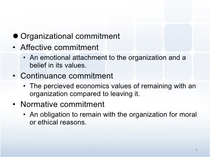 <ul><li>Organizational commitment </li></ul><ul><li>Affective commitment </li></ul><ul><ul><li>An emotional attachment to ...