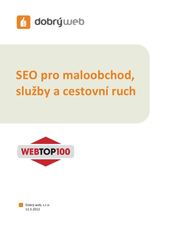 SEO pro maloobchod, služby a cestovní ruchSEO pro maloobchod,služby a cestovní ruch Dobrý web, s.r.o. 11.5.2012           ...