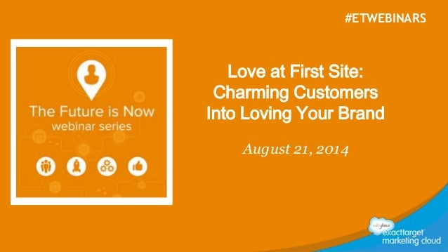 #ETWEBINARS  Love at First Site:  Charming Customers  Into Loving Your Brand  August 21, 2014