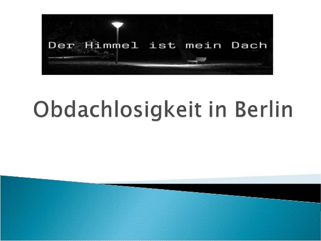 An welchen Orten kann man regelmäßig Obdachlose in Berlin sehen? Welches sind die Merkmale von Obdachlosigkeit? Ist Berlin...