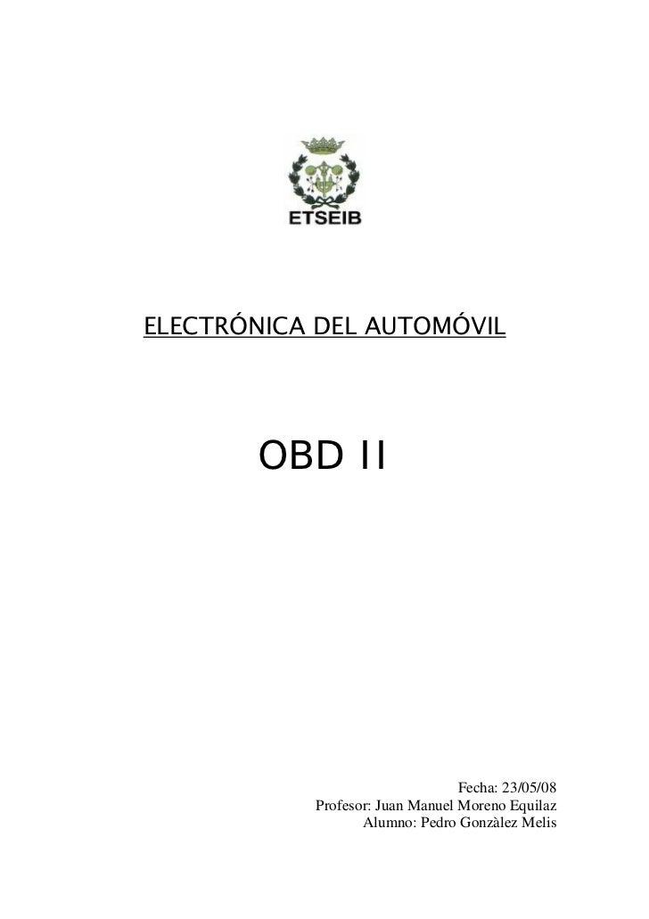 ELECTRÓNICA DEL AUTOMÓVIL       OBD II                                 Fecha: 23/05/08           Profesor: Juan Manuel Mor...