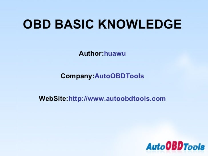 OBD BASIC KNOWLEDGE Author: huawu Company: AutoOBDTools WebSite: http://www.autoobdtools.com