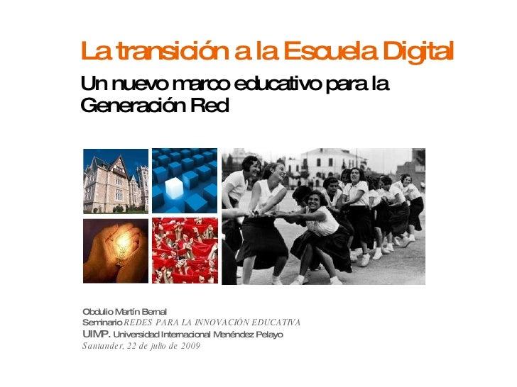 La transición a la Escuela Digital Un nuevo marco educativo para la Generación Red Obdulio Martín Bernal Seminario  REDES ...